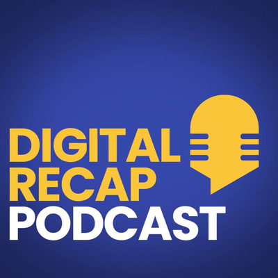Digital Recap Podcast