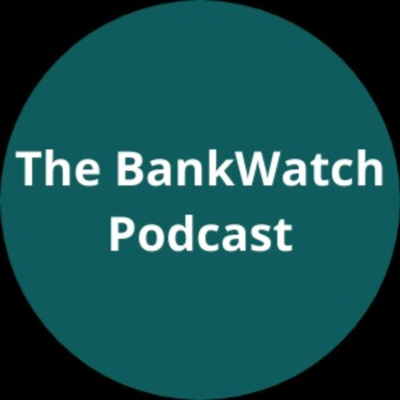 The BankWatch Podcast