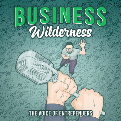The Business Wilderness - The Voice of Entrepreneurs
