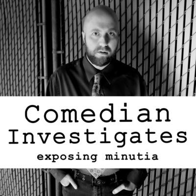 Comedian Investigates