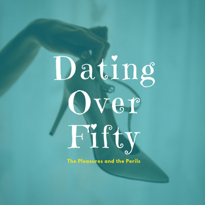 Dating Over Fifty - The Pleasures and the Perils!