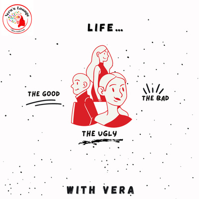 Life…the good, the bad and the ugly with Vera