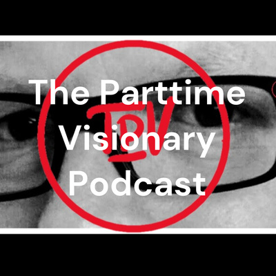 The Parttime Visionary Podcast