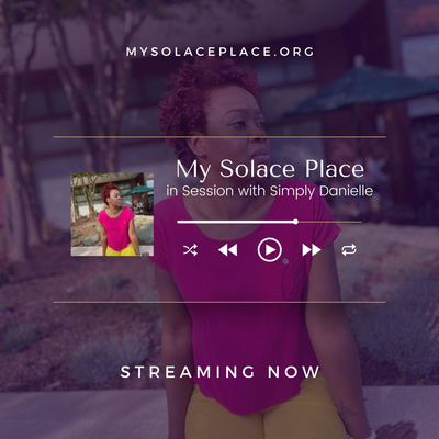 My Solace Place, in Session with Simply Danielle