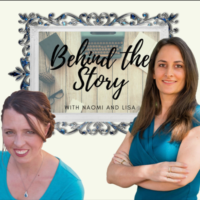 Behind the Story with Naomi and Lisa