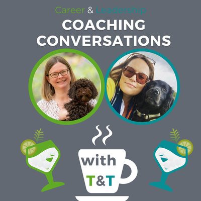 Career & Leadership Coaching Conversations with T&T