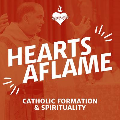 Hearts Aflame: Catholic Formation & Spirituality