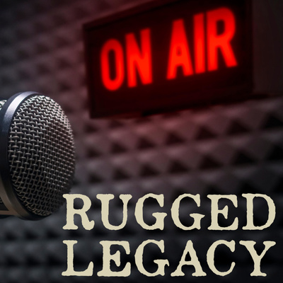 The Rugged Legacy Podcast