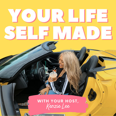 Your Life Self Made with Kenzie Lee
