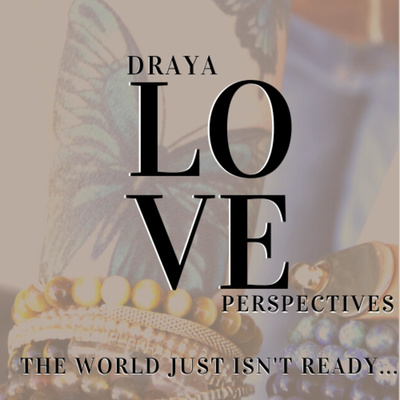 Draya Love Perspectives - The world just isn't ready