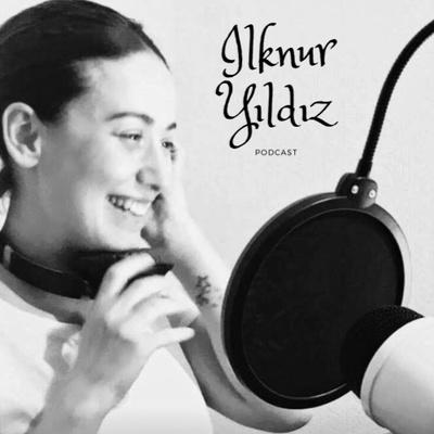 İlknur Yıldız Podcast