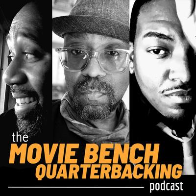 The Movie Bench Quarterbacking Podcast