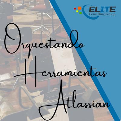 Orquestando Herramientas Atlassian