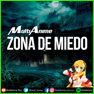 MultiAnime: ZONA DE MIEDO. Tu Podcast acerca de lo Sobrenatural, OVNIS, Fantasmas, Terror en Español