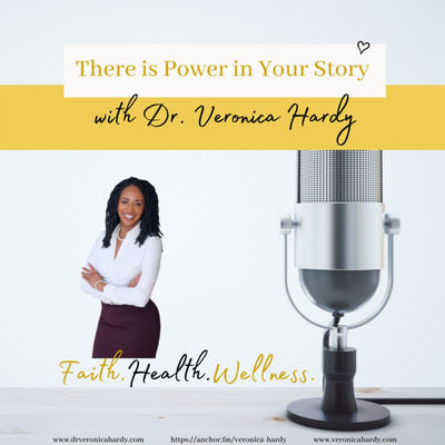 There is Power in Your Story with Dr. Veronica Hardy
