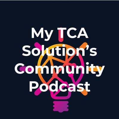 My TCA Solution's Community Podcast