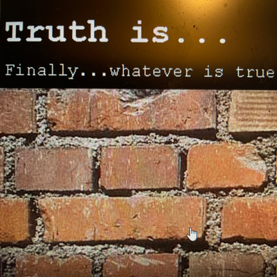 Truth is…
