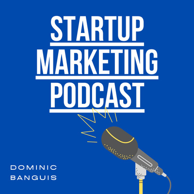 Startup Marketing Podcast by Dominic Banguis