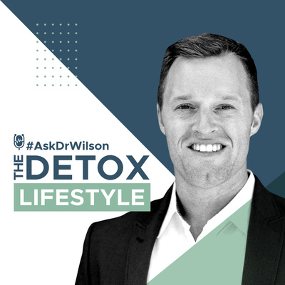 #AskDrWilson   The Detox Lifestyle