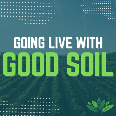 Going Live With Good Soil