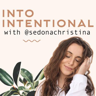 Into Intentional with sedonachristina