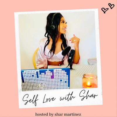 Self Love with Shar hosted by Shar Martinez