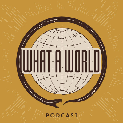What A World Podcast