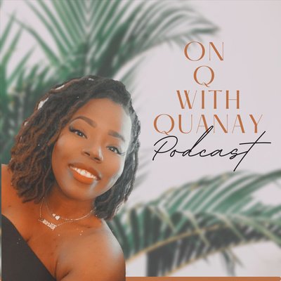 On Q with Quanay Podcast