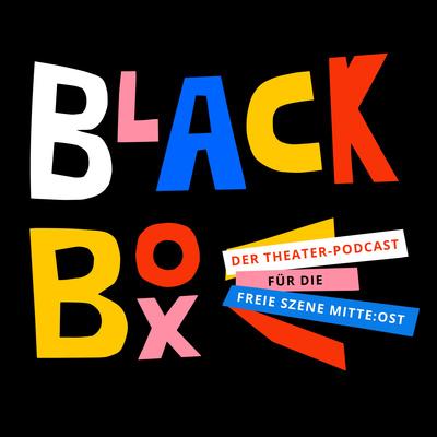 Blackbox – der Theaterpodcast für die Freie Szene Mitte:Ost