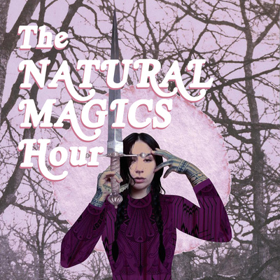 The Natural Magics Hour