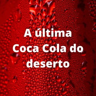 A última Coca Cola do deserto