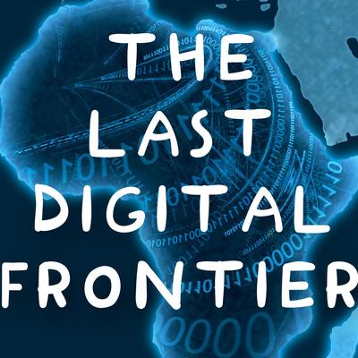 The Last Digital Frontier By DreamGalaxy / DreamAfrica CEO Brian Asingia @brianasingia #askasingia