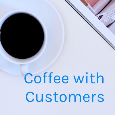 Coffee with Customers