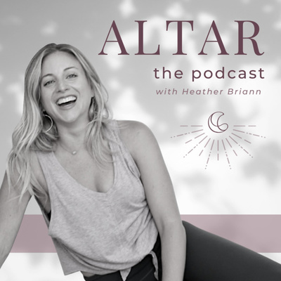 ALTAR: The Podcast with Heather Briann