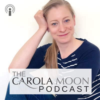 The Carola Moon Podcast – time to Own Your Awesome