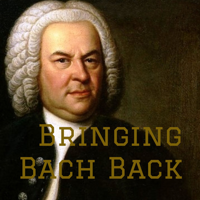Bringing Bach Back