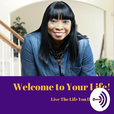 Welcome to Your Life! Live the Life You Deserve