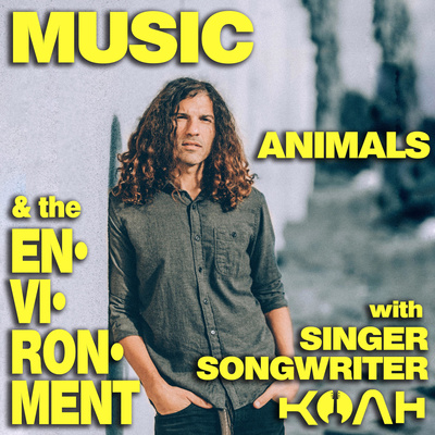 Music, Animals & the Environment with Singer • Songwriter KOAH