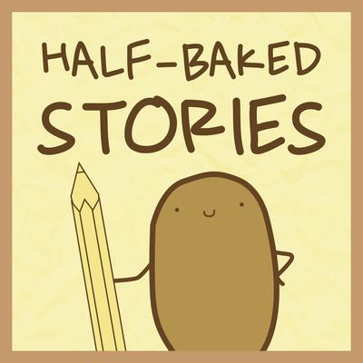 Half-Baked Stories