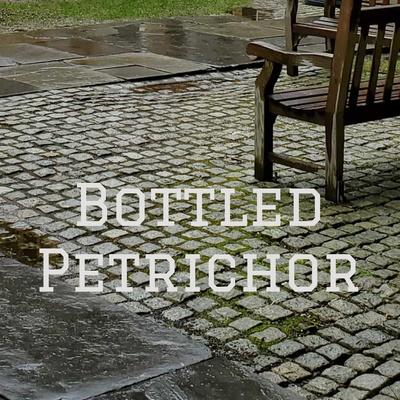 Bottled Petrichor