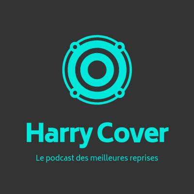 Harry Cover, le podcast des meilleures reprises