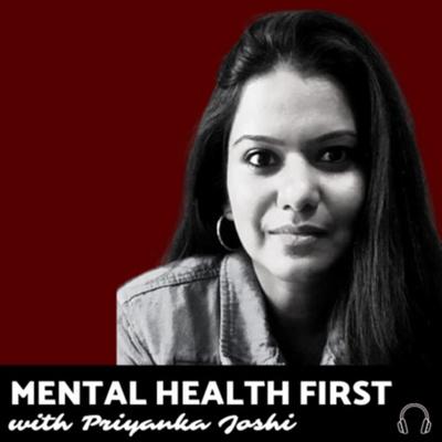 Mental Health First - Priyanka Joshi