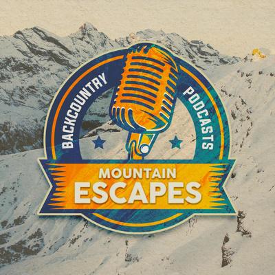 Mountain Escapes | A Backcountry Podcast