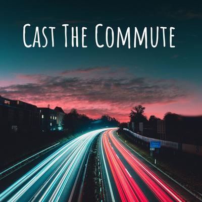 Cast The Commute