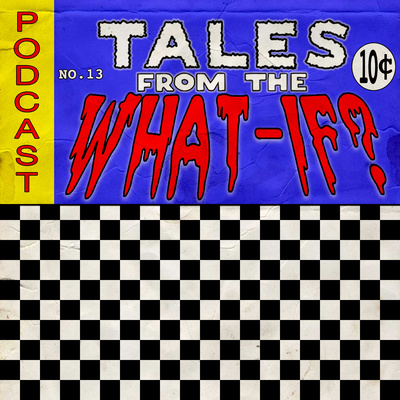 Tales From the What-If?