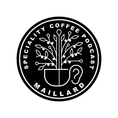 Maillard speciality coffee podcast میلارد پادکست قهوه تخصصی