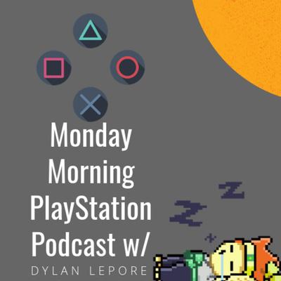Monday Morning PlayStation Podcast