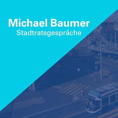 Michael Baumer: Stadtratsgespräche