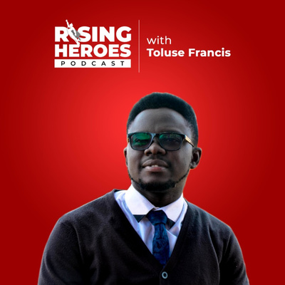 Rising Heroes Podcast w/Toluse Francis