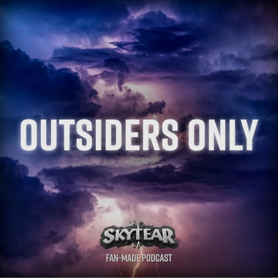 Outsiders Only: A SKYTEAR Podcast